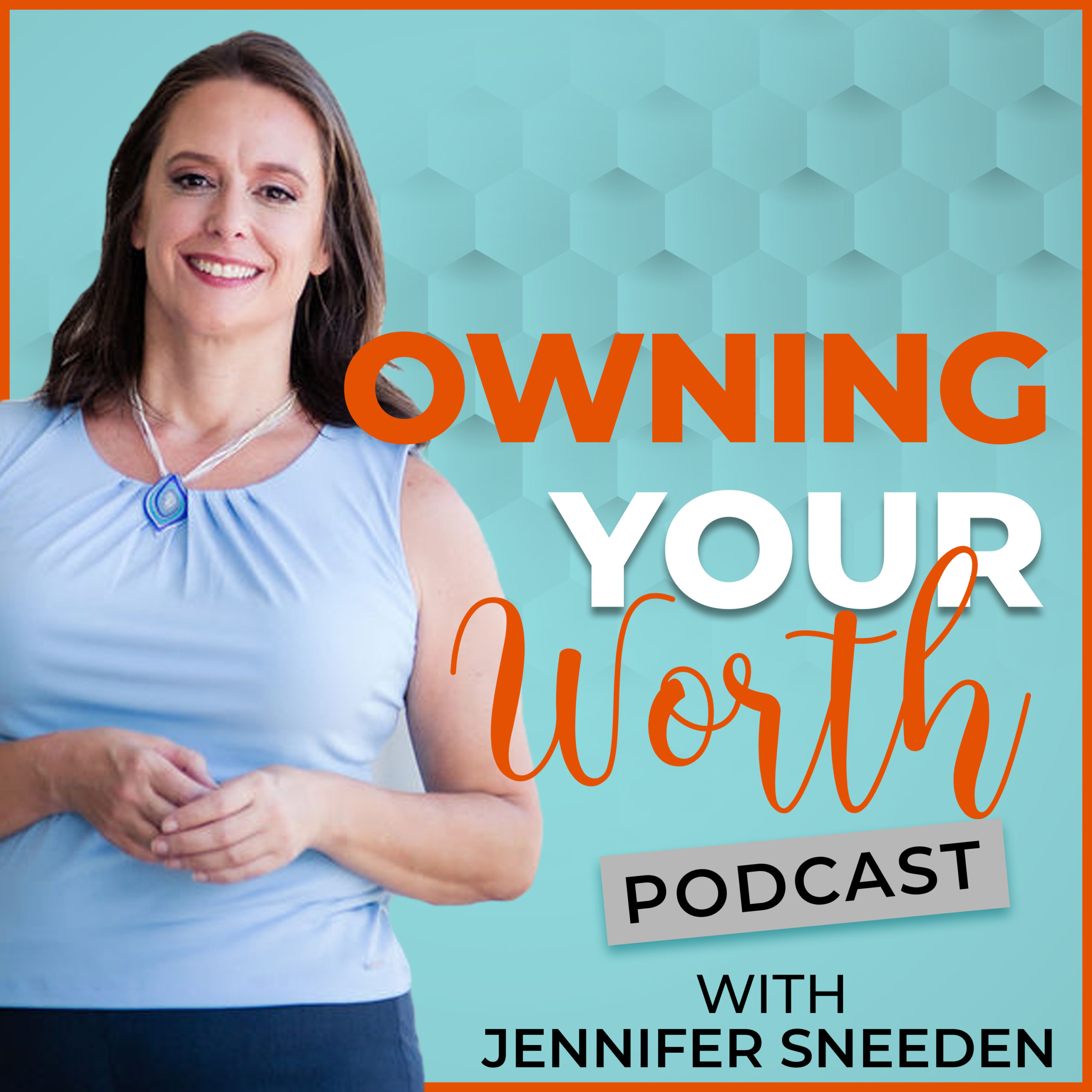 Owning your worth podcast with Jennifer Sneeden graphic