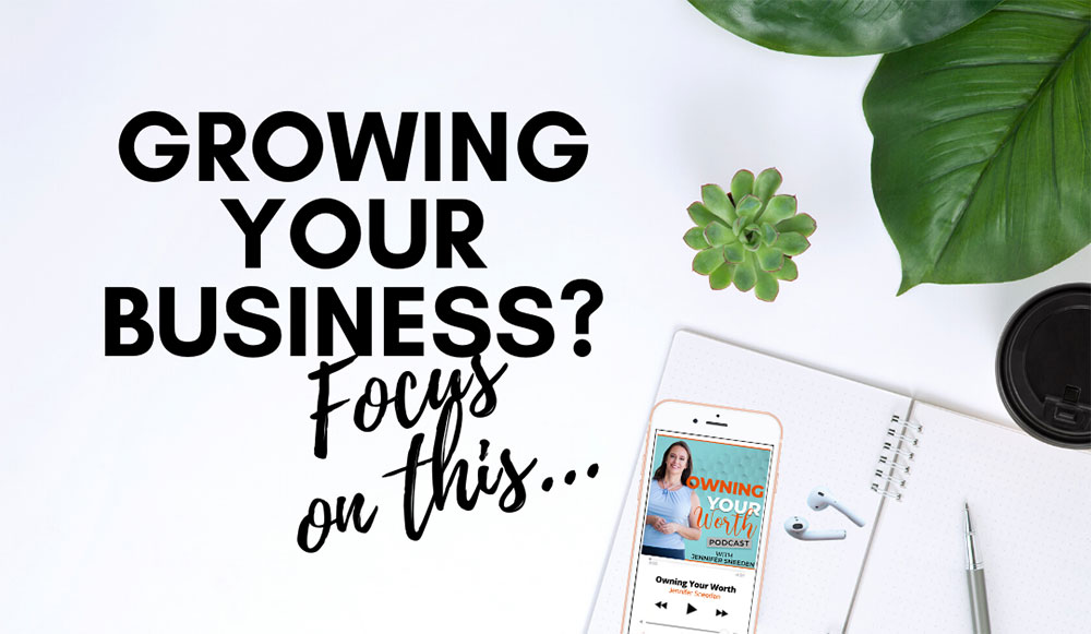 Growing your business? Focus on this one thing…