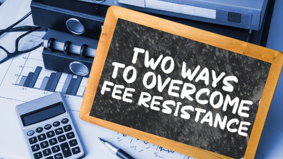 Two Ways to Overcome Fee Resistance